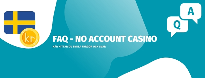 Gått igenom och förklarat de vanliga frågor och svar hos No Account Casino
